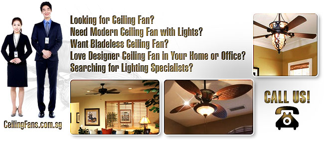 Looking for Ceiling Fan? Need Modern Ceiling Fan with Lights? Want Bladeless Ceiling Fan? Love Designer Ceiling Fan in Your Home or Office? Searching For Lighting Specialists? CeilingFans.com.sg - #1 Ceiling Fan & Lighting Specialists in Singapore